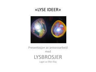«LYSE IDEER»