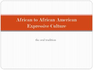 African to African American Expressive Culture