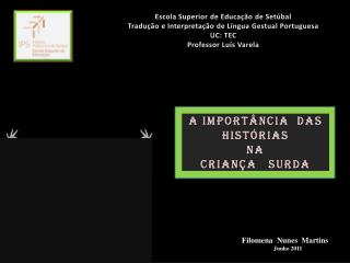 Escola Superior de Educa��o de Set�bal Tradu��o e Interpreta��o de L�ngua Gestual Portuguesa