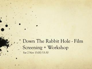Down The Rabbit Hole - Film Screening + Workshop