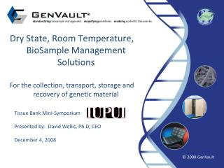 Dry State, Room Temperature, BioSample Management Solutions