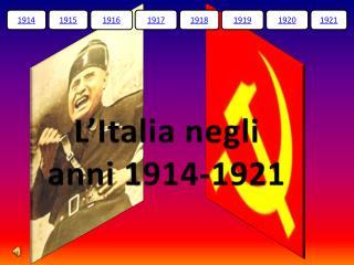 L' I talia negli  anni 1914-1921