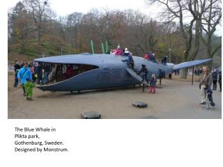 The Blue Whale in  Plikta  park, Gothenburg, Sweden. Designed by  Monstrum .