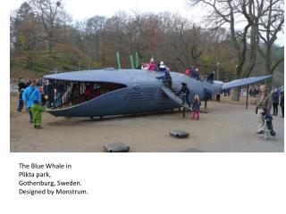 The Blue Whale in  Plikta  park, Gothenburg, Sweden. Designed by  Monstrum .