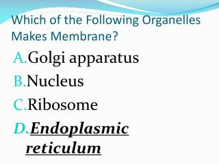 Which of the Following Organelles Makes Membrane?