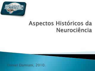 Aspectos Históricos da Neurociência