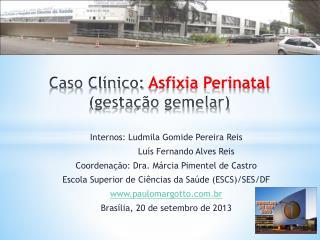 Caso Cl�nico:  Asfixia Perinatal  (gesta��o gemelar)