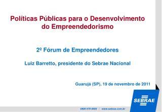 Políticas Públicas para o Desenvolvimento do Empreendedorismo 2º Fórum de Empreendedores