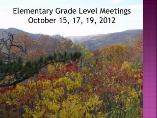 Elementary Grade Level Meetings October 15, 17, 19, 2012