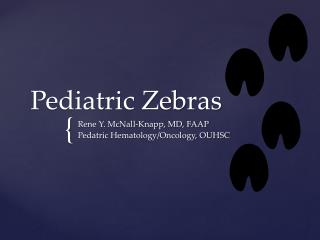 Pediatric Zebras