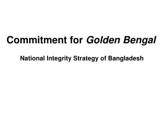 Commitment for  Golden Bengal National Integrity Strategy of Bangladesh