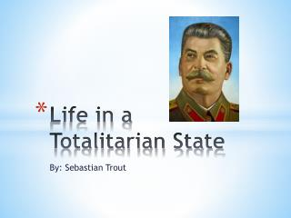 Life in a Totalitarian State