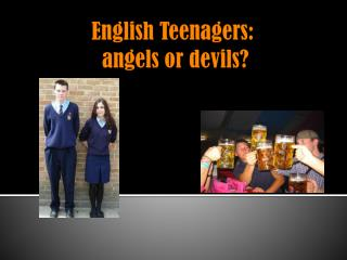 English Teenagers: angels  or  devils ?
