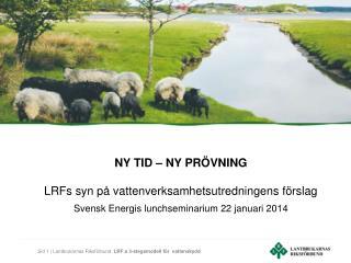 NY TID � NY PR�VNING LRFs syn p� vattenverksamhetsutredningens f�rslag