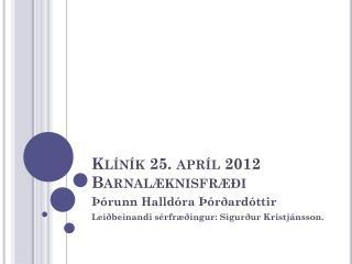 Klíník 25. apríl 2012 Barnalæknisfræði