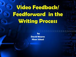 Video  F eedback /  Feedforward   in the Writing  P rocess by David Mearns Hisar School