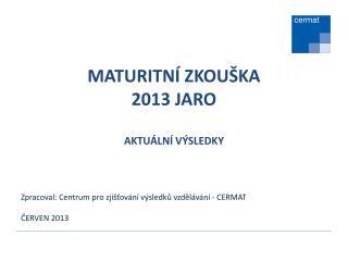 MATURITNÍ ZKOUŠKA  2013 JARO AKTUÁLNÍ VÝSLEDKY
