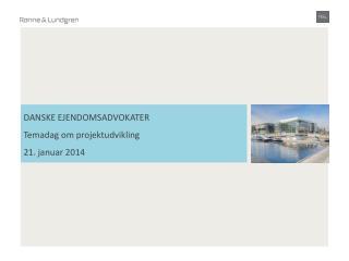 DANSKE EJENDOMSADVOKATER Temadag om projektudvikling  21. januar 2014