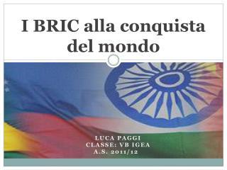 I BRIC alla conquista del mondo