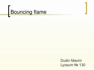 Bouncing flame