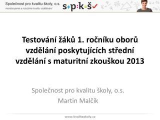 Společnost pro kvalitu školy,  o.s . Martin  Malčík