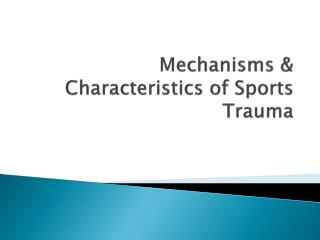 Mechanisms & Characteristics of Sports Trauma