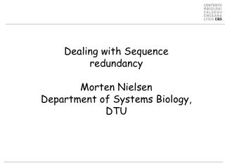 Dealing with Sequence redundancy Morten Nielsen Department of Systems Biology, DTU