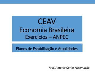 CEAV Economia Brasileira Exercícios – ANPEC Planos de Estabilização e Atualidades
