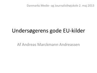 Undersøgerens gode EU-kilder