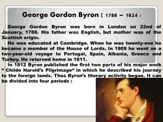 George Gordon Byron ( 1788 – 1824  )