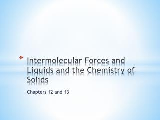 Intermolecular Forces and Liquids and the Chemistry of Solids