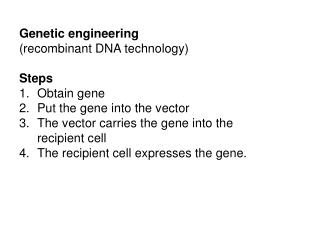 Genetic engineering  (recombinant DNA technology) Steps Obtain gene Put the gene into the vector