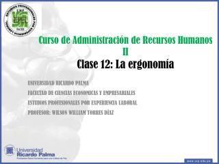 Curso de Administraci�n de Recursos Humanos II Clase 12: La ergonom�a