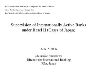 Supervision of Internationally Active Banks under Basel II Cases of Japan