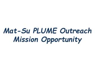 Mat-Su PLUME Outreach Mission Opportunity