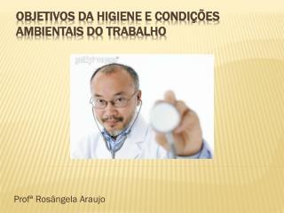 Objetivos da Higiene e Condições Ambientais do Trabalho