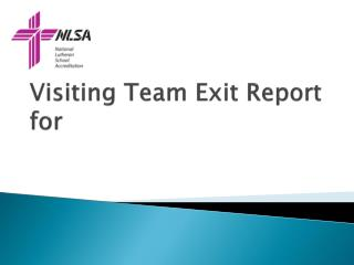 Visiting Team Exit Report for