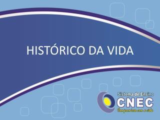 HISTÓRICO DA VIDA