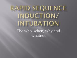 Rapid Sequence Induction/ Intubation