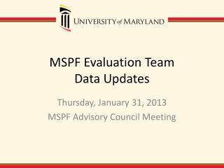 MSPF Evaluation Team  Data Updates