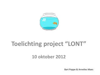 """Toelichting project """"LONT"""" 10 oktober 2012"""