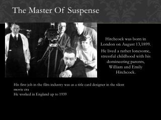 Hitchcock was born in London on August 13,1899.