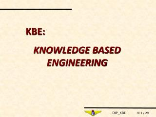 KBE:  KNOWLEDGE BASED ENGINEERING
