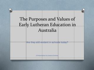 The Purposes and Values of Early Lutheran Education in Australia