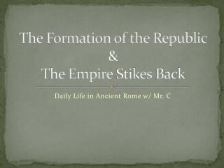 The  Formation of the Republic & The Empire  Stikes  Back