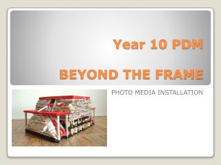 Year  10 PDM  BEYOND THE FRAME