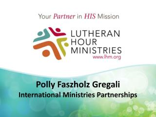 Polly  Faszholz Gregali International Ministries Partnerships