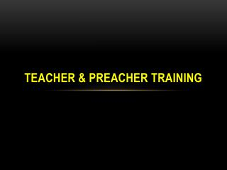 TEACHER & PREACHER TRAINING