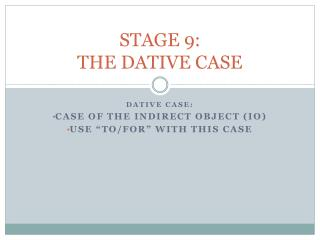 STAGE 9: THE DATIVE CASE