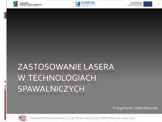 ZASTOSOWANIE LASERA  W  TECHNOLOGIACH SPAWALNICZYCH